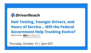 Hair Testing, Younger Drivers, and Hours of Service… Will the Federal Government Help Trucking Evolve?