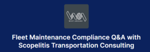 Webinar: Fleet Maintenance Compliance Q&A (Sponsored by Whip Around)